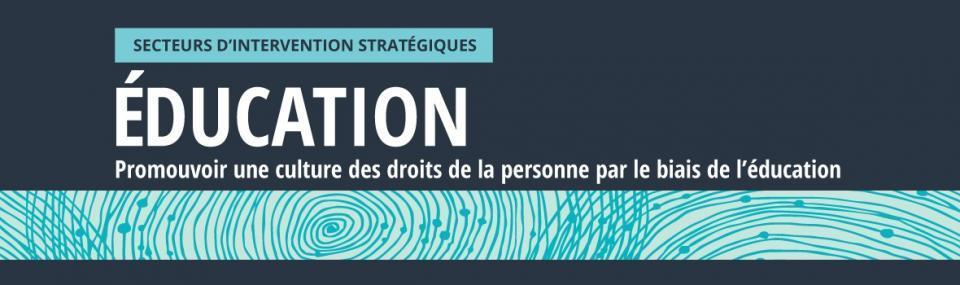 Secteurs d'intervention stratégiques: Éducation. Promouvoir une culture des droits de la personne par le biais de l'éducation