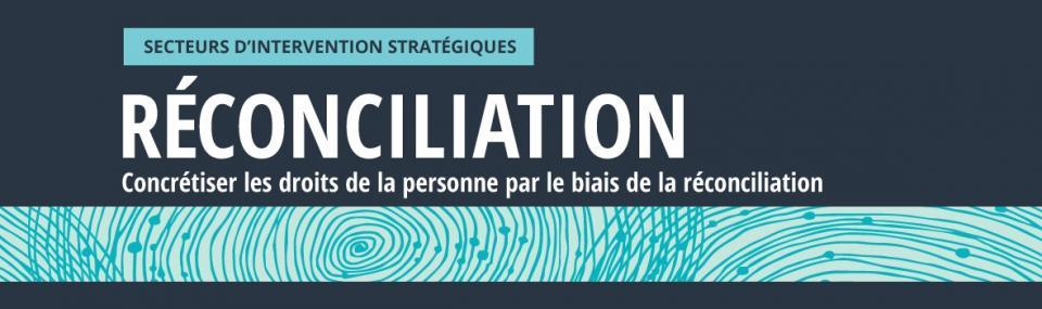 Secteurs d'intervention stratégiques: Réconciliation. Concrétiser les droits de la personne par le biais de la réconciliation.