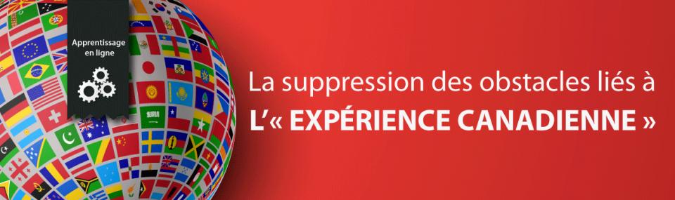 La suppression des obstacles liés à l'« expérience canadienne »