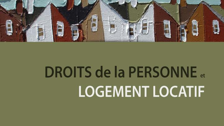 Les droits de la personne et le logement locatif
