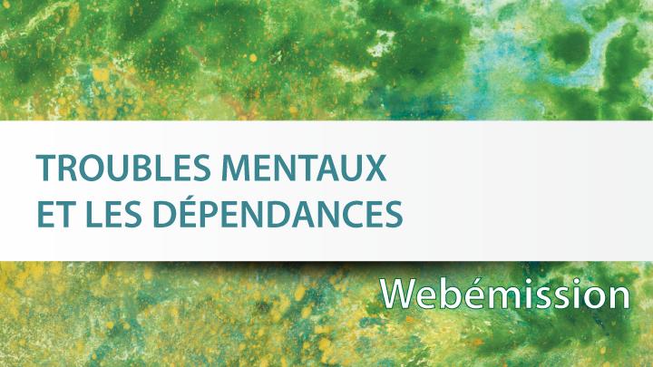 Troubles mentaux et dépendances - webémission